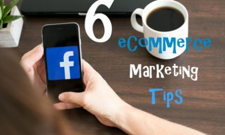 6 Tips To Marketing an E-commerce Business That Work